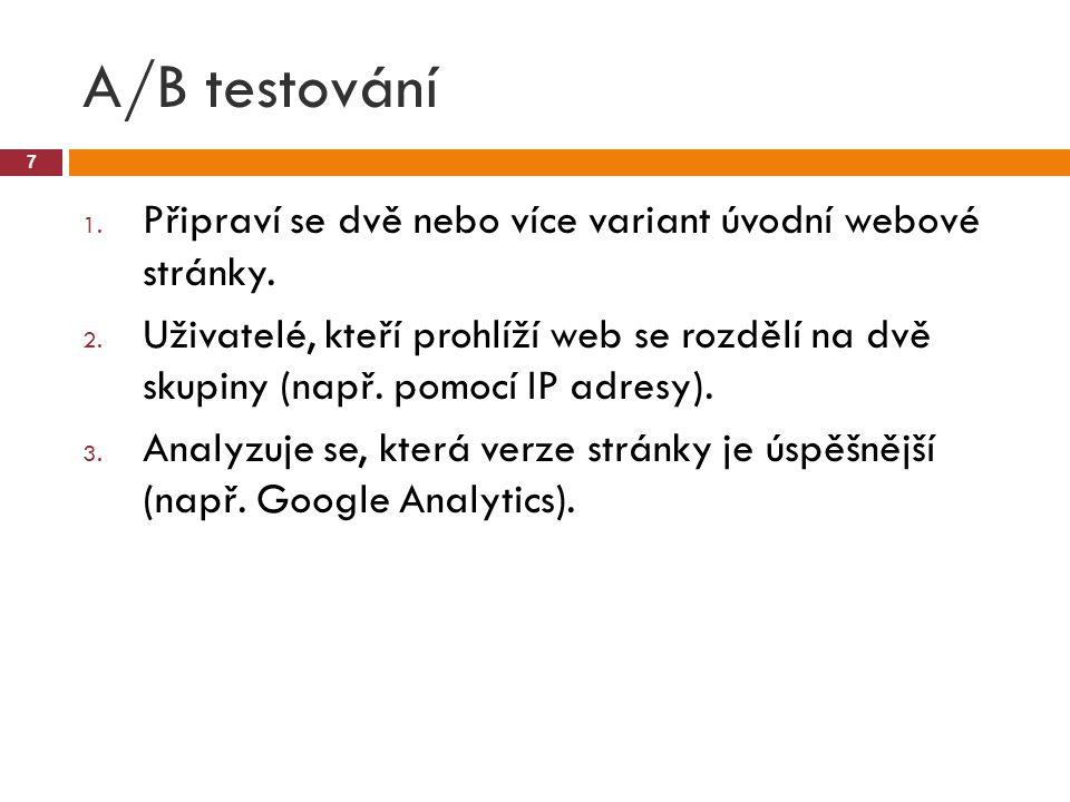 A/B testování Připraví se dvě nebo více variant úvodní webové stránky.