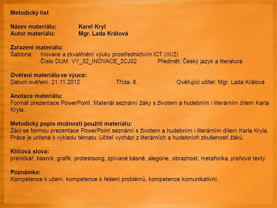 Metodický list Název materiálu: Karel Kryl. Autor materiálu: Mgr. Lada Králová. Zařazení materiálu: