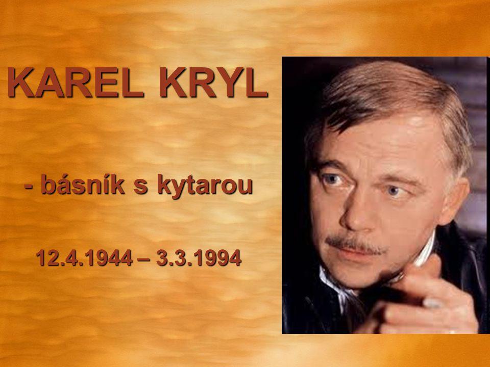 KAREL KRYL - básník s kytarou 12.4.1944 – 3.3.1994