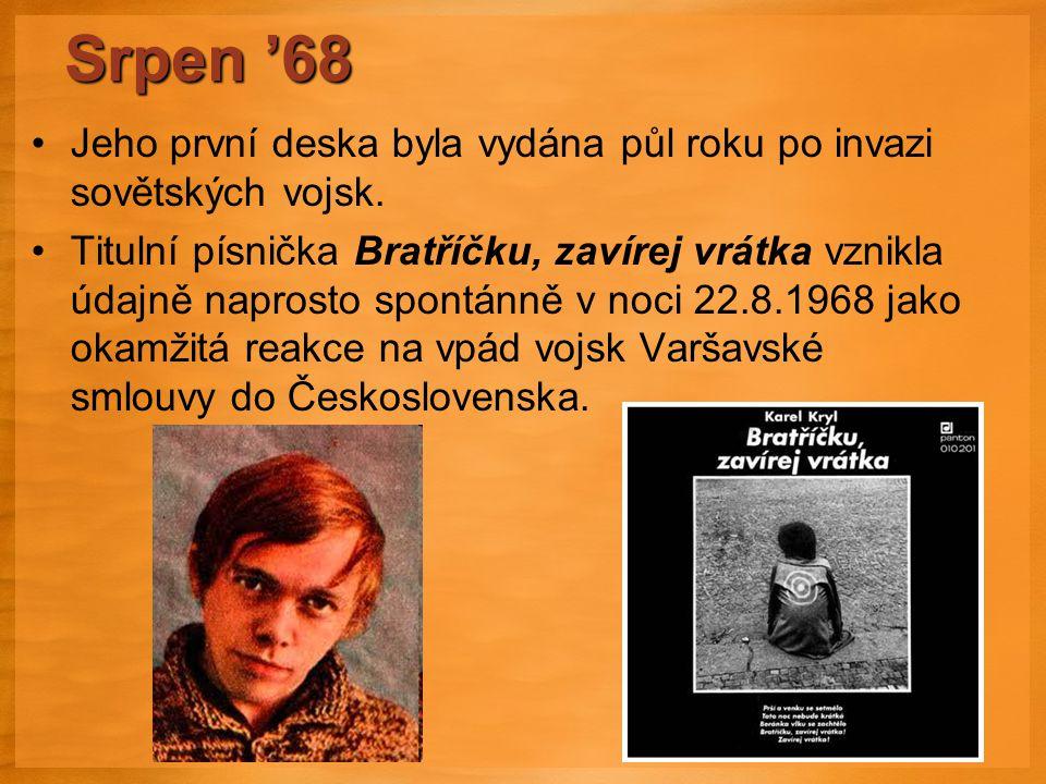 Srpen '68 Jeho první deska byla vydána půl roku po invazi sovětských vojsk.