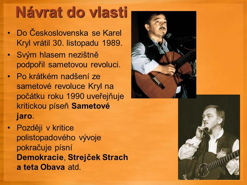 Návrat do vlasti Do Československa se Karel Kryl vrátil 30. listopadu 1989. Svým hlasem nezištně podpořil sametovou revoluci.