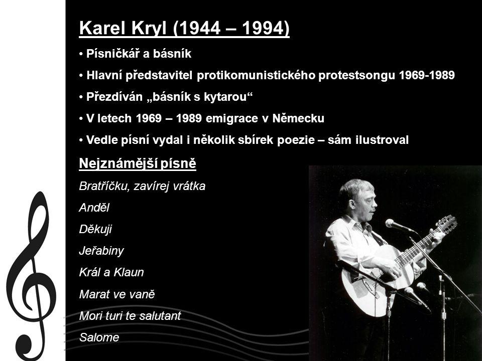 Karel Kryl (1944 – 1994) Nejznámější písně Písničkář a básník