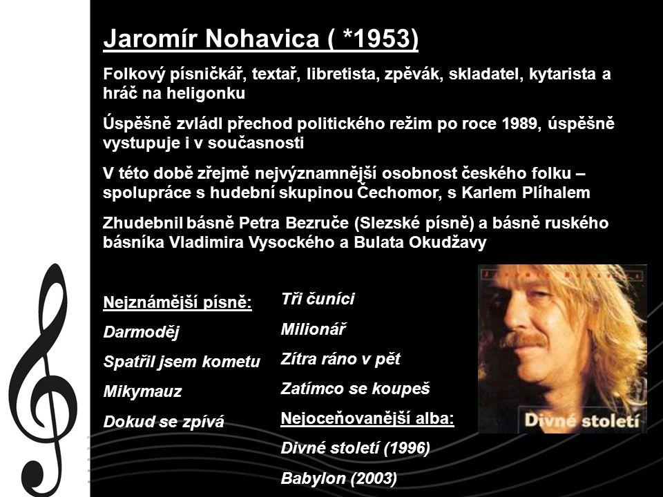 Jaromír Nohavica ( *1953) Folkový písničkář, textař, libretista, zpěvák, skladatel, kytarista a hráč na heligonku.