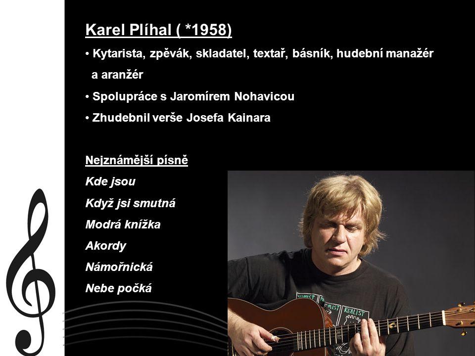 Karel Plíhal ( *1958) Kytarista, zpěvák, skladatel, textař, básník, hudební manažér. a aranžér. Spolupráce s Jaromírem Nohavicou.