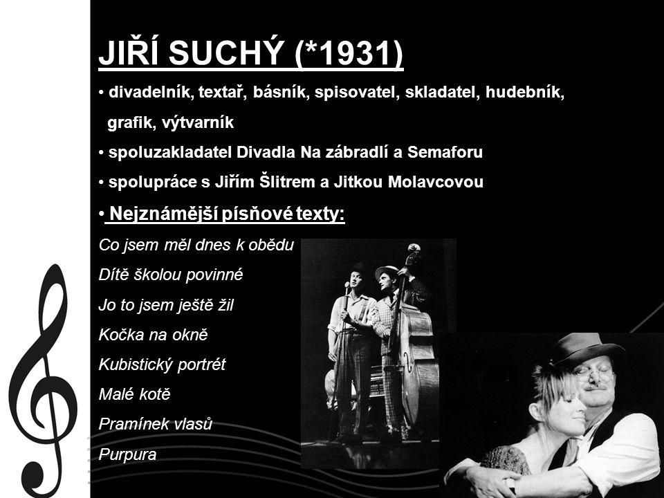 JIŘÍ SUCHÝ (*1931) Nejznámější písňové texty: