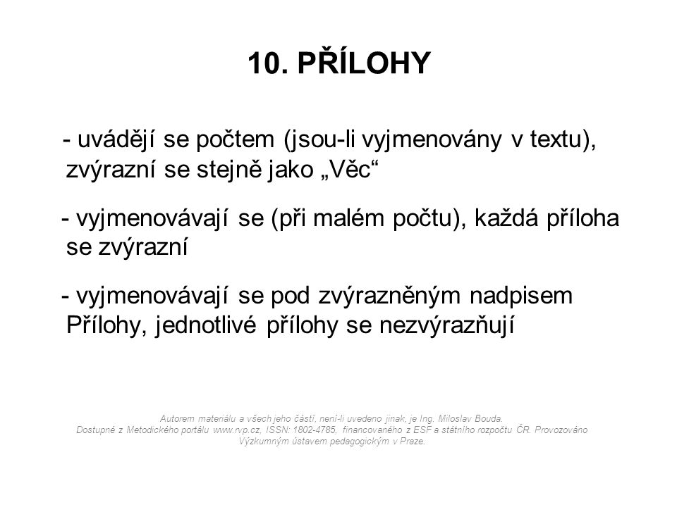 """10. PŘÍLOHY - uvádějí se počtem (jsou-li vyjmenovány v textu), zvýrazní se stejně jako """"Věc"""