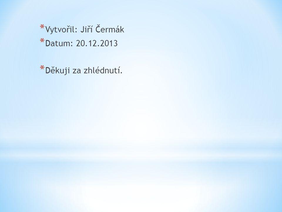 Vytvořil: Jiří Čermák Datum: 20.12.2013 Děkuji za zhlédnutí.