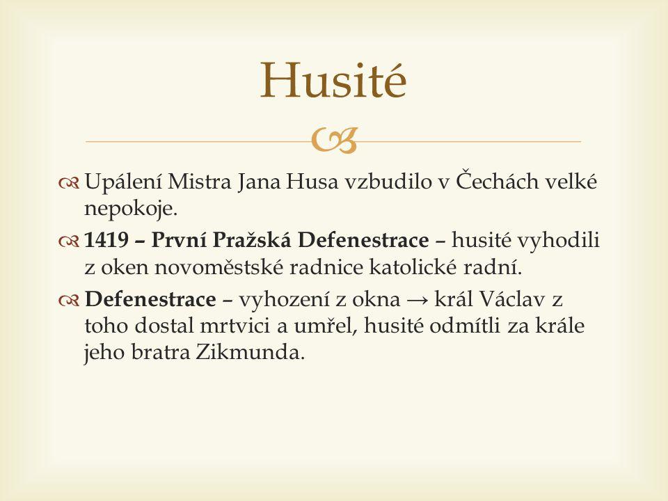 Husité Upálení Mistra Jana Husa vzbudilo v Čechách velké nepokoje.