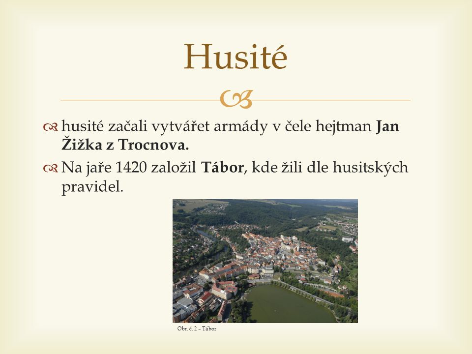 Husité husité začali vytvářet armády v čele hejtman Jan Žižka z Trocnova. Na jaře 1420 založil Tábor, kde žili dle husitských pravidel.