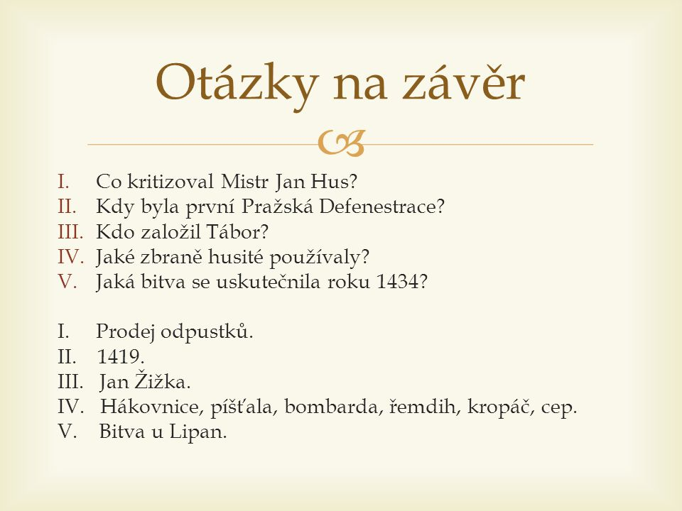 Otázky na závěr Co kritizoval Mistr Jan Hus