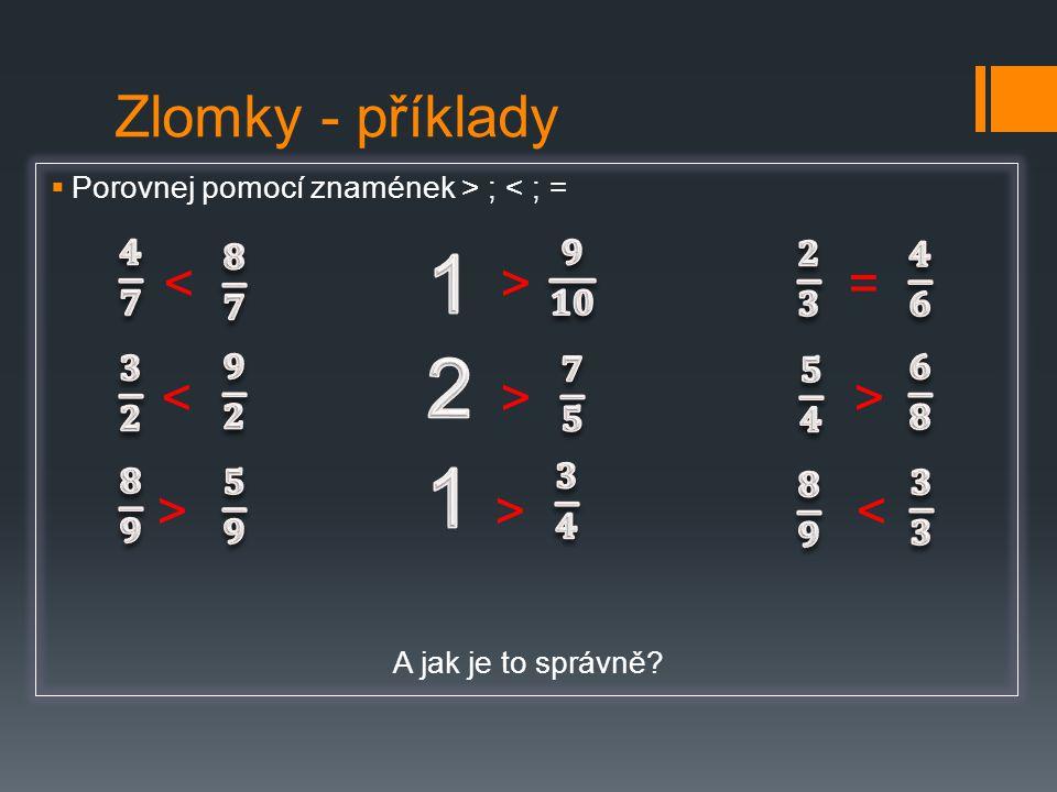 1 < > > > > < 2 1 Zlomky - příklady 𝟒 𝟕 𝟖 𝟕 𝟗 𝟏𝟎 𝟐 𝟑