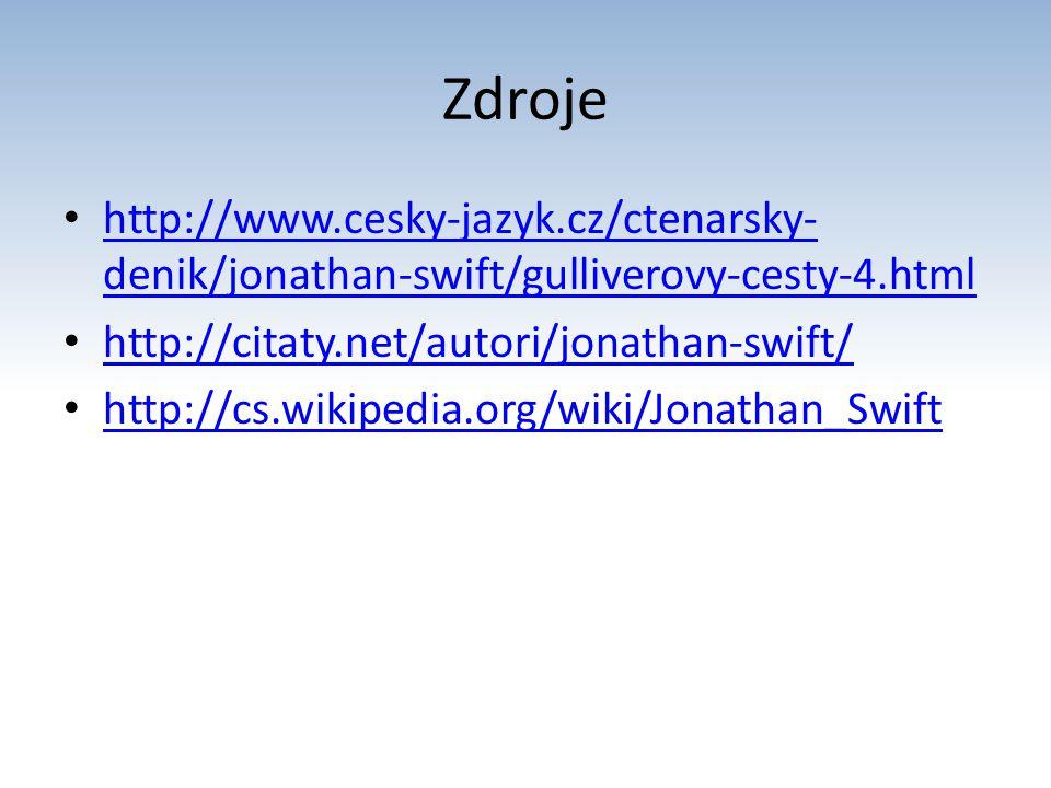 Zdroje http://www.cesky-jazyk.cz/ctenarsky-denik/jonathan-swift/gulliverovy-cesty-4.html. http://citaty.net/autori/jonathan-swift/
