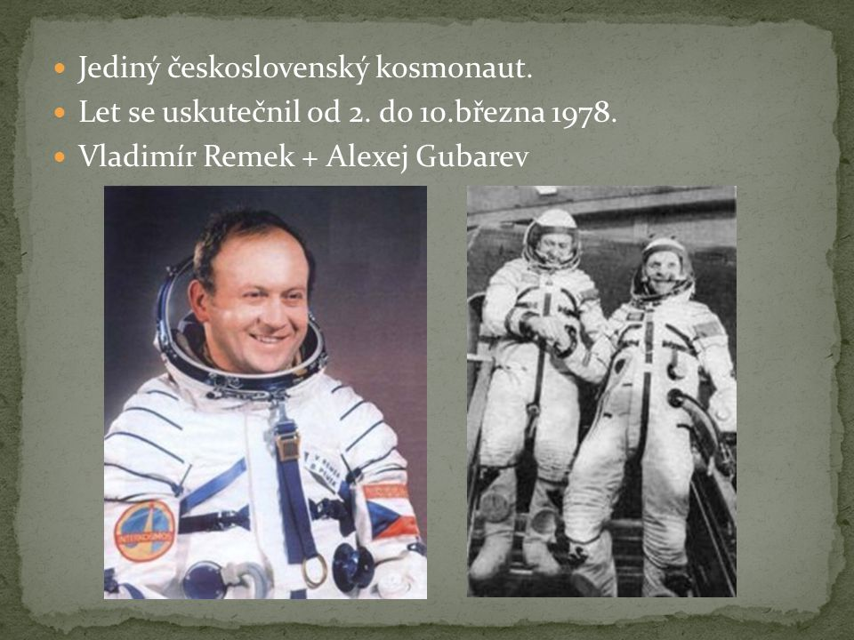 Jediný československý kosmonaut.