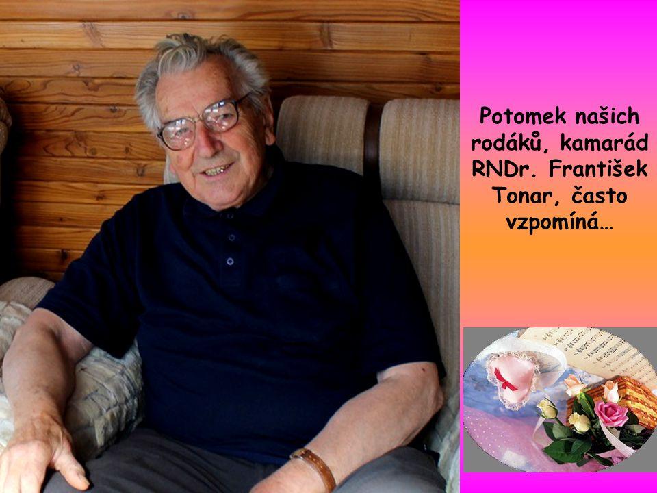 Potomek našich rodáků, kamarád RNDr. František Tonar, často vzpomíná…