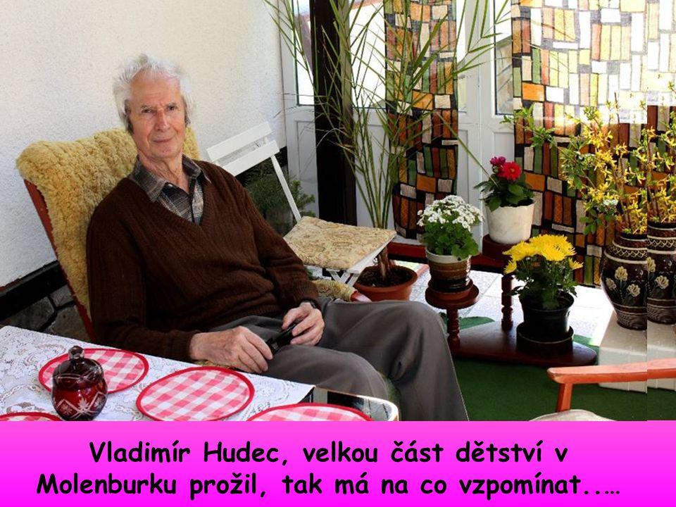 Vladimír Hudec, velkou část dětství v Molenburku prožil, tak má na co vzpomínat..…