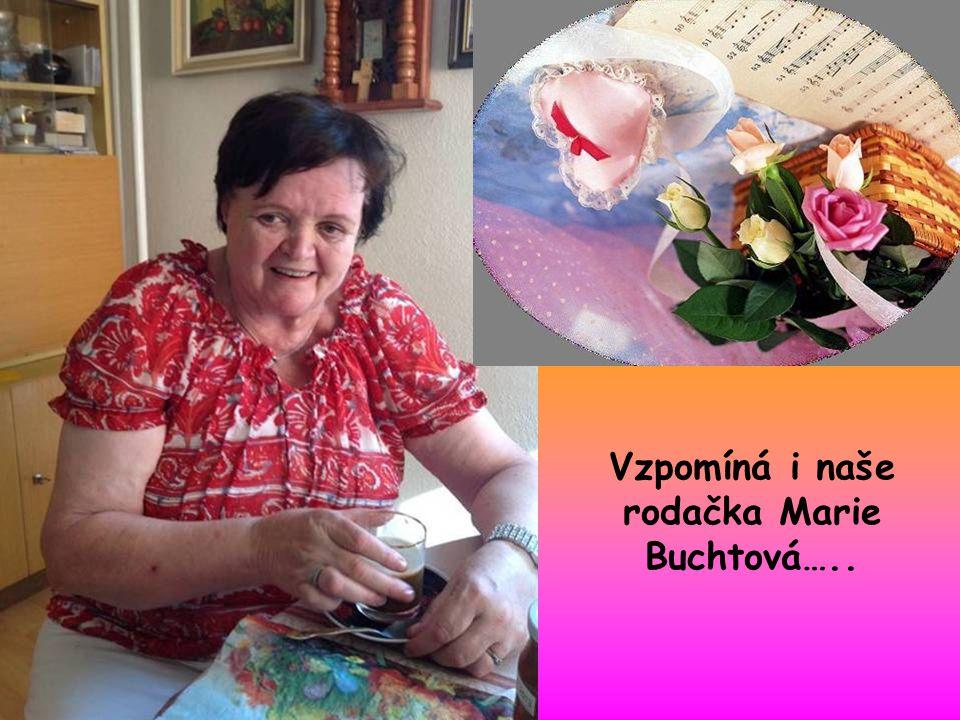 Vzpomíná i naše rodačka Marie Buchtová…..