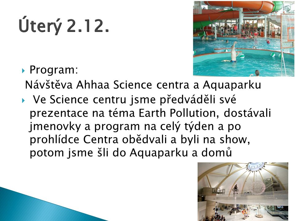 Úterý 2.12. Program: Návštěva Ahhaa Science centra a Aquaparku