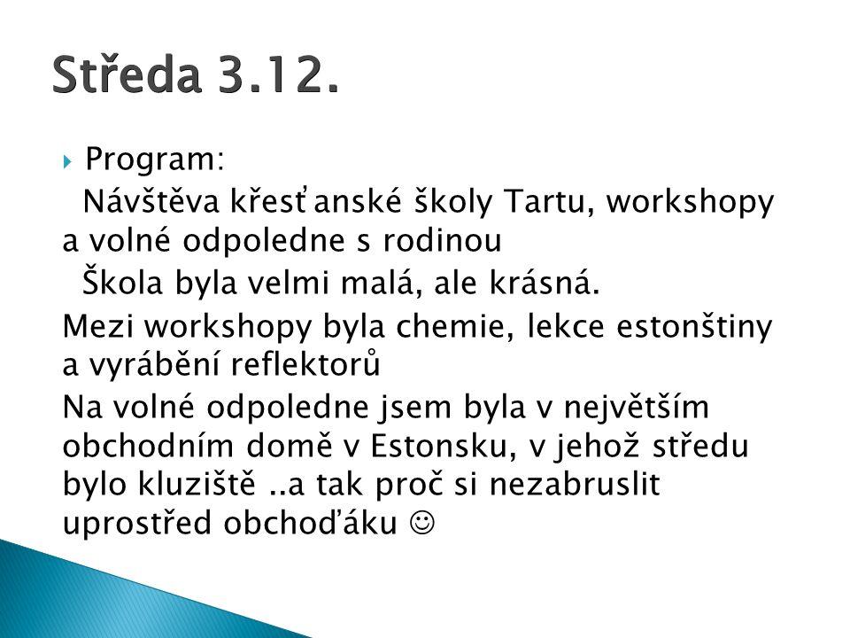 Středa 3.12. Program: Návštěva křesťanské školy Tartu, workshopy a volné odpoledne s rodinou. Škola byla velmi malá, ale krásná.