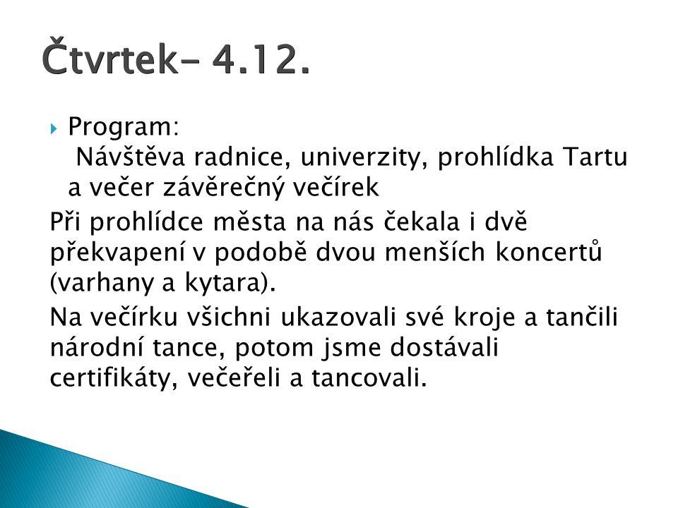 Čtvrtek- 4.12. Program: Návštěva radnice, univerzity, prohlídka Tartu a večer závěrečný večírek.