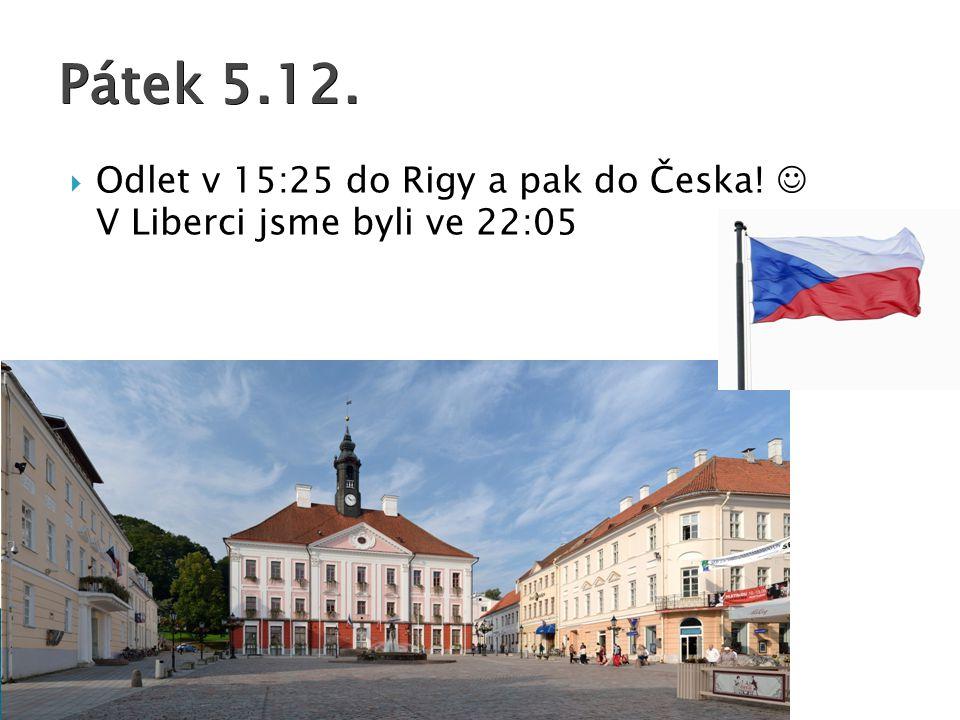 Pátek 5.12. Odlet v 15:25 do Rigy a pak do Česka!  V Liberci jsme byli ve 22:05