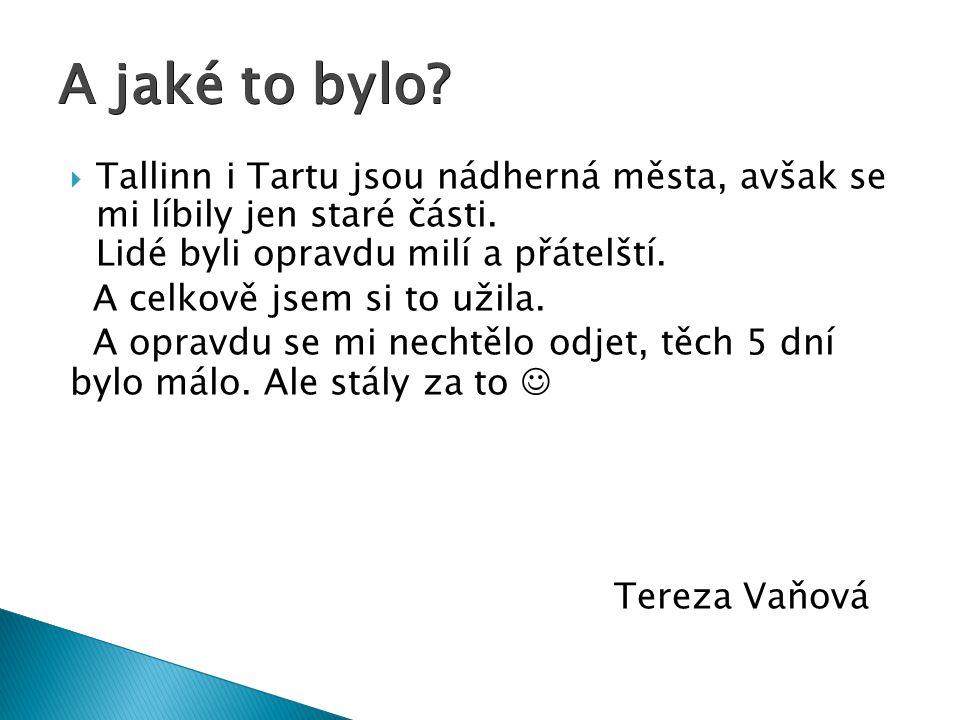 A jaké to bylo Tallinn i Tartu jsou nádherná města, avšak se mi líbily jen staré části. Lidé byli opravdu milí a přátelští.