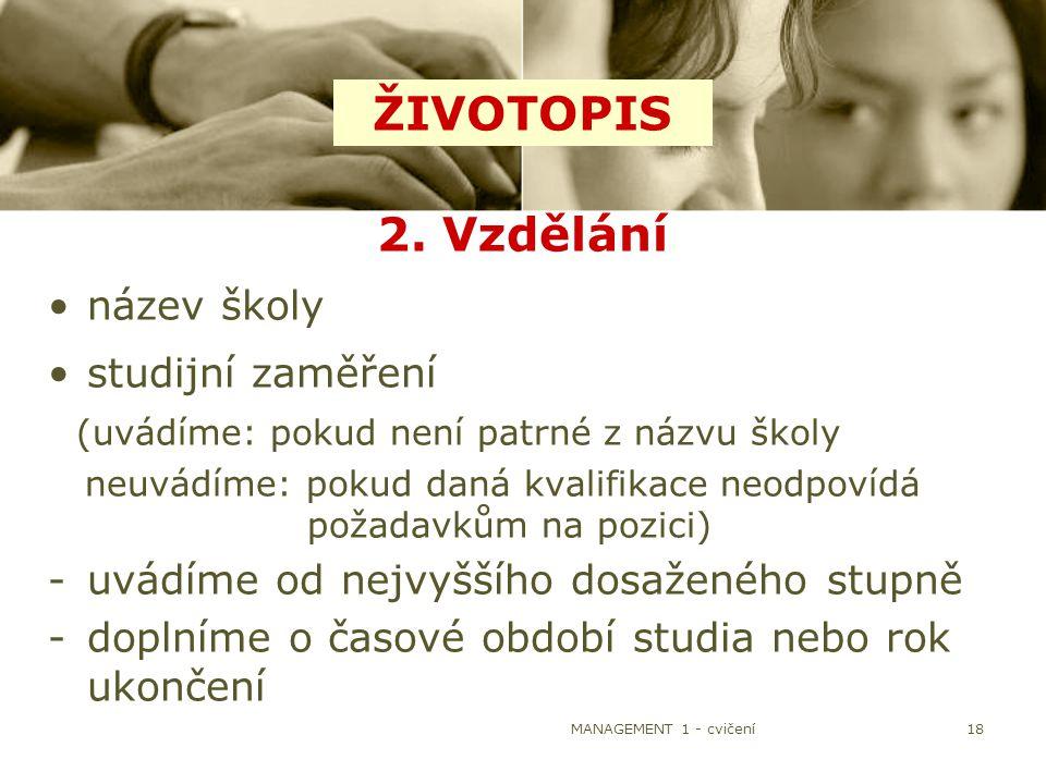 ŽIVOTOPIS 2. Vzdělání název školy studijní zaměření