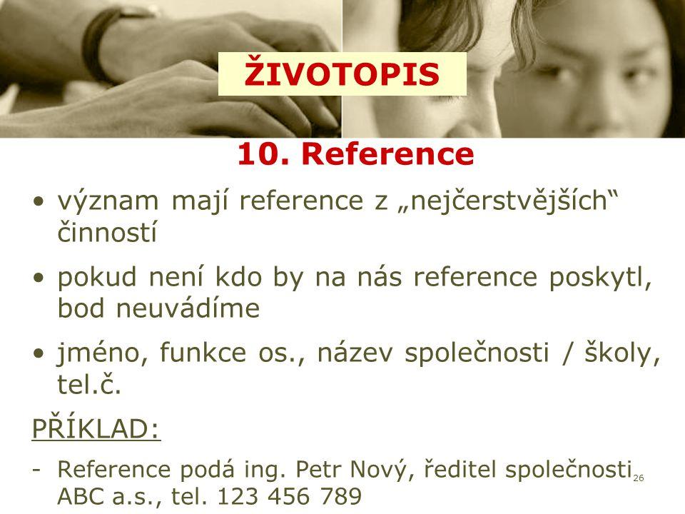 """ŽIVOTOPIS 10. Reference. význam mají reference z """"nejčerstvějších činností. pokud není kdo by na nás reference poskytl, bod neuvádíme."""