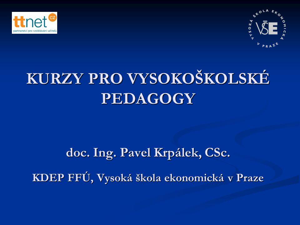 KURZY PRO VYSOKOŠKOLSKÉ PEDAGOGY doc. Ing. Pavel Krpálek, CSc