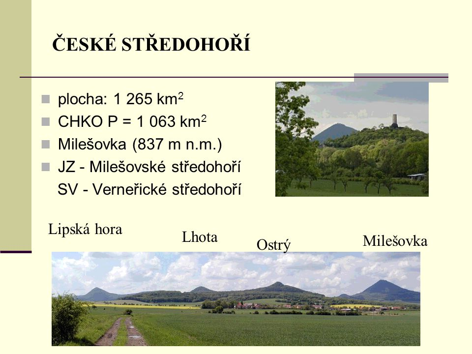 ČESKÉ STŘEDOHOŘÍ plocha: 1 265 km2 CHKO P = 1 063 km2
