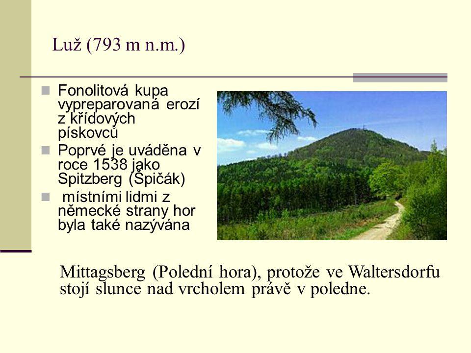 Luž (793 m n.m.) Fonolitová kupa vypreparovaná erozí z křídových pískovců. Poprvé je uváděna v roce 1538 jako Spitzberg (Špičák)