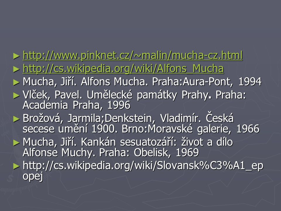 http://www.pinknet.cz/~malin/mucha-cz.html http://cs.wikipedia.org/wiki/Alfons_Mucha. Mucha, Jiří. Alfons Mucha. Praha:Aura-Pont, 1994.