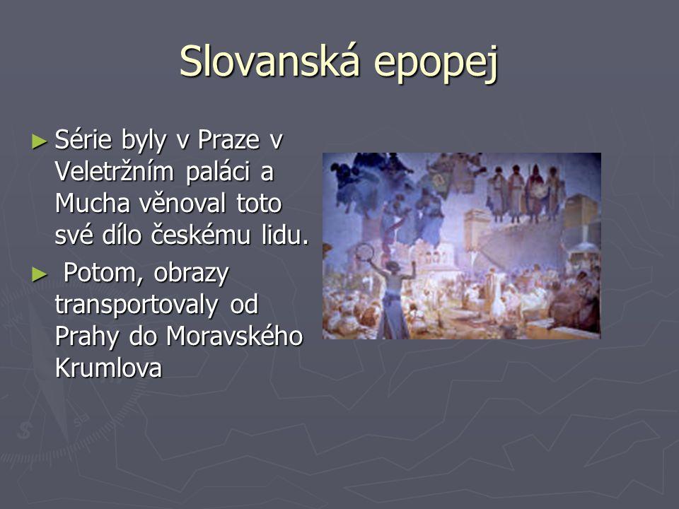 Slovanská epopej Série byly v Praze v Veletržním paláci a Mucha věnoval toto své dílo českému lidu.