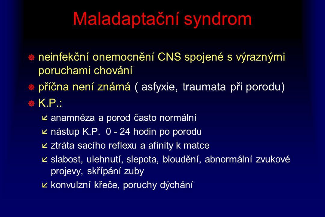Maladaptační syndrom neinfekční onemocnění CNS spojené s výraznými poruchami chování. příčna není známá ( asfyxie, traumata při porodu)