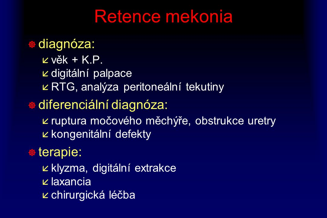 Retence mekonia diagnóza: diferenciální diagnóza: terapie: věk + K.P.