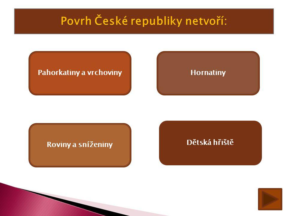 Povrh České republiky netvoří: Pahorkatiny a vrchoviny