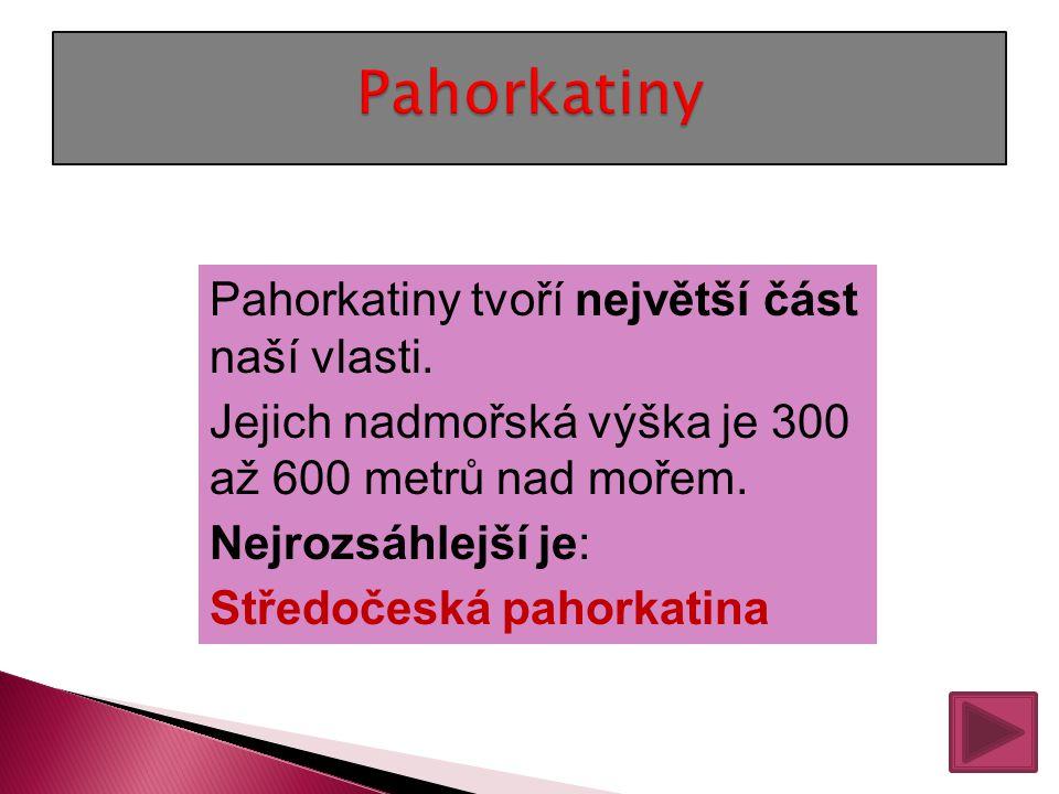 Pahorkatiny Pahorkatiny tvoří největší část naší vlasti.
