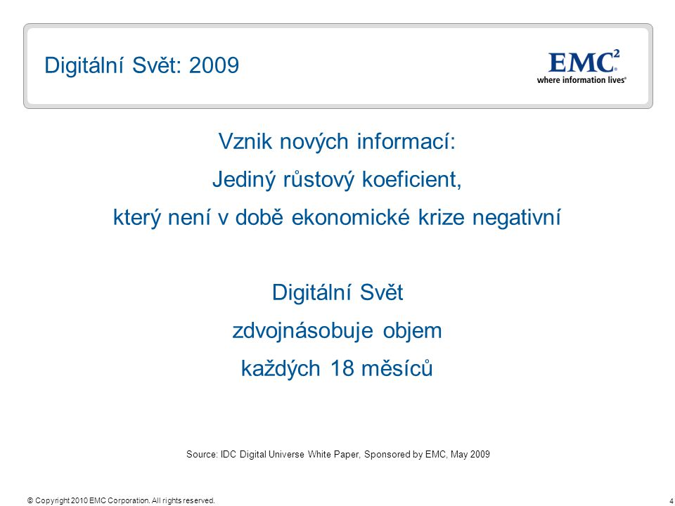 Source: IDC Digital Universe White Paper, Sponsored by EMC, May 2009