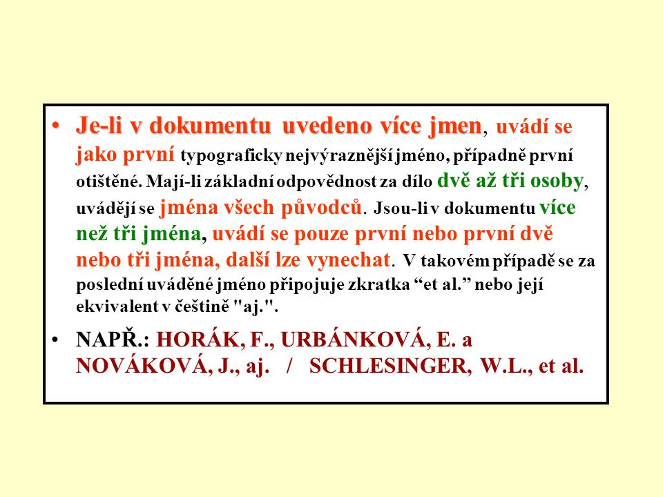 Je-li v dokumentu uvedeno více jmen, uvádí se jako první typograficky nejvýraznější jméno, případně první otištěné. Mají-li základní odpovědnost za dílo dvě až tři osoby, uvádějí se jména všech původců. Jsou-li v dokumentu více než tři jména, uvádí se pouze první nebo první dvě nebo tři jména, další lze vynechat. V takovém případě se za poslední uváděné jméno připojuje zkratka et al. nebo její ekvivalent v češtině aj. .