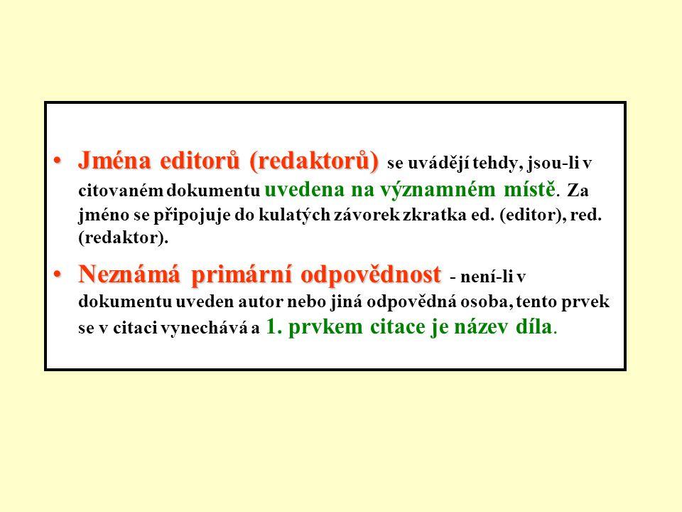 Jména editorů (redaktorů) se uvádějí tehdy, jsou-li v citovaném dokumentu uvedena na významném místě. Za jméno se připojuje do kulatých závorek zkratka ed. (editor), red. (redaktor).