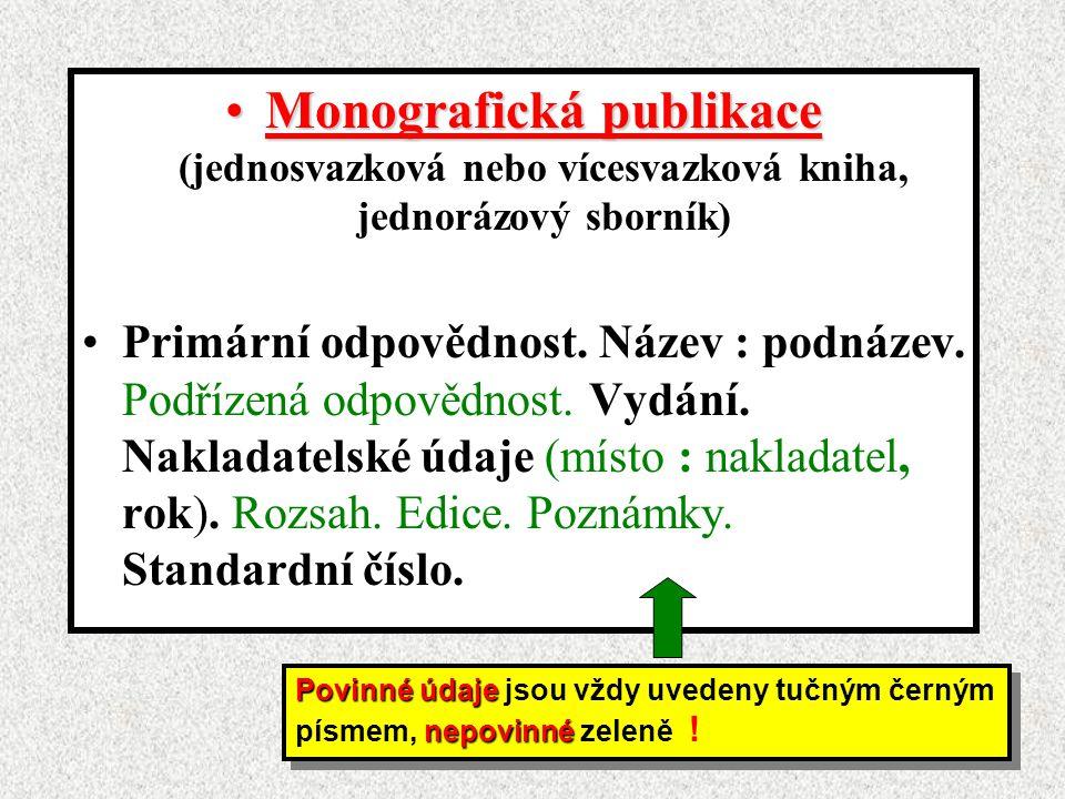 Monografická publikace (jednosvazková nebo vícesvazková kniha, jednorázový sborník)