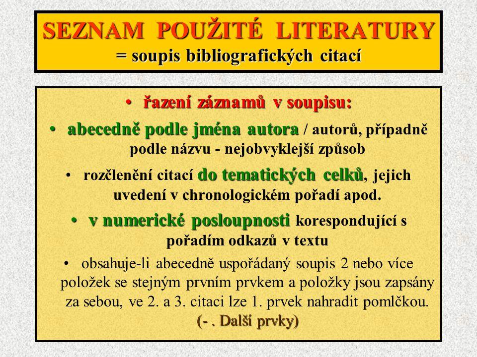 SEZNAM POUŽITÉ LITERATURY = soupis bibliografických citací