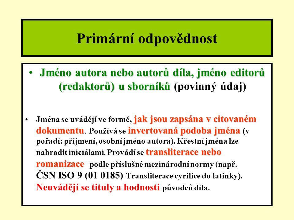 Primární odpovědnost Jméno autora nebo autorů díla, jméno editorů (redaktorů) u sborníků (povinný údaj)