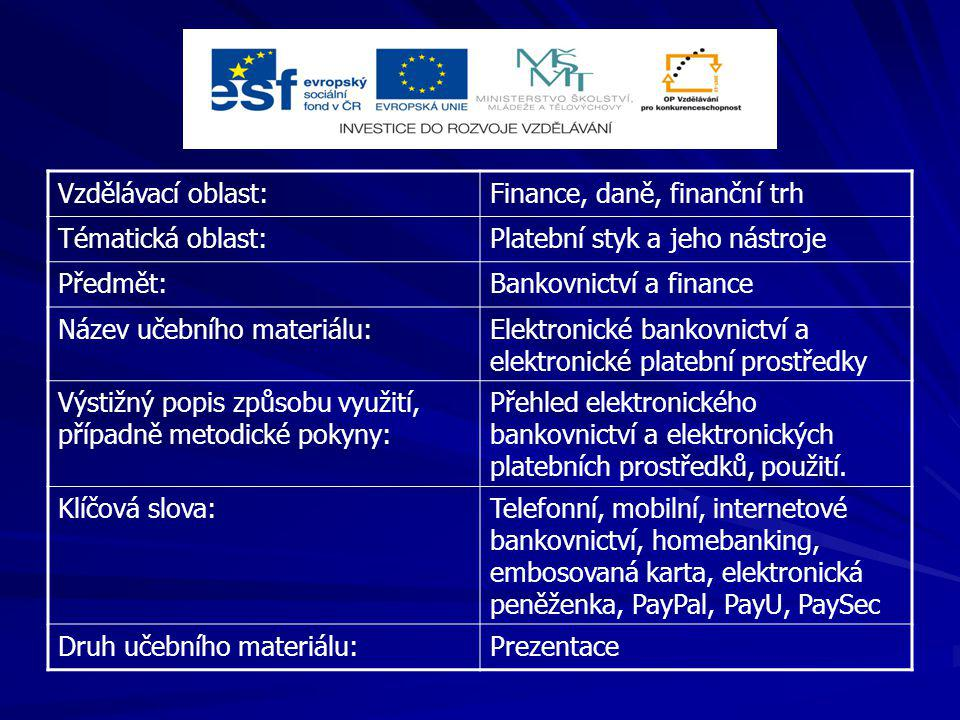 Vzdělávací oblast: Finance, daně, finanční trh. Tématická oblast: Platební styk a jeho nástroje. Předmět: