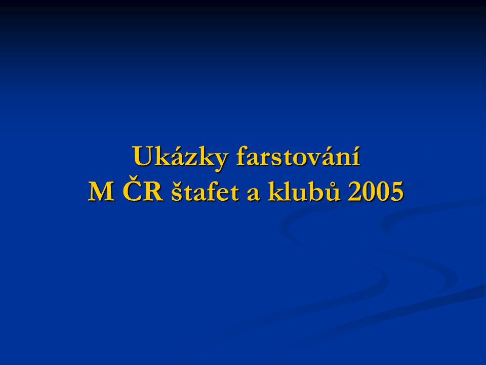 Ukázky farstování M ČR štafet a klubů 2005