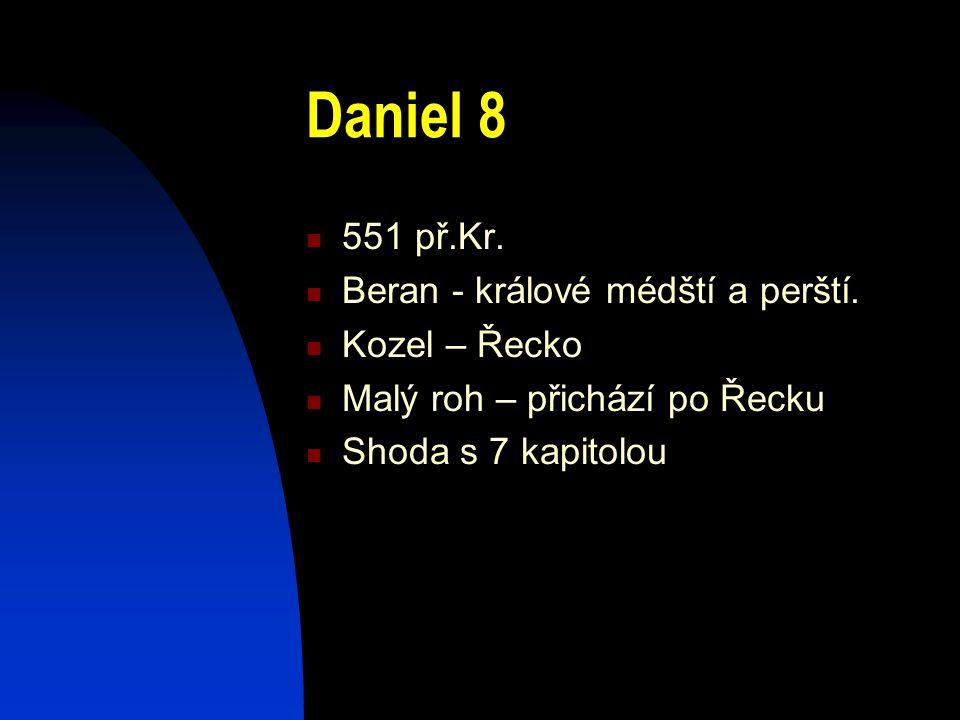 Daniel 8 551 př.Kr. Beran - králové médští a perští. Kozel – Řecko