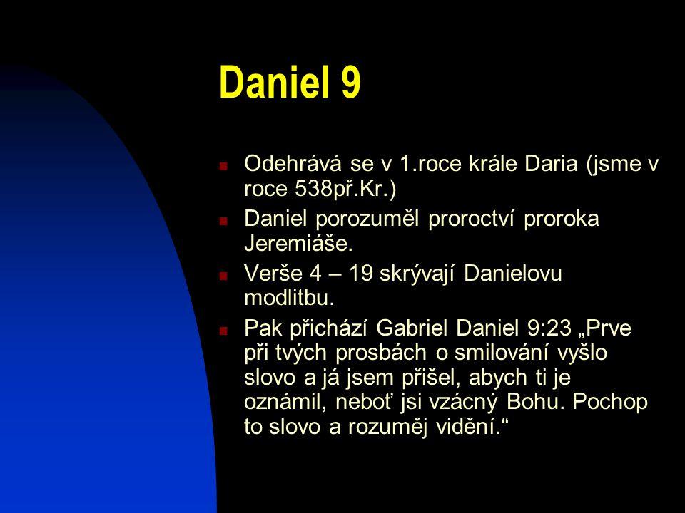 Daniel 9 Odehrává se v 1.roce krále Daria (jsme v roce 538př.Kr.)