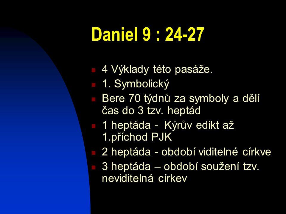 Daniel 9 : 24-27 4 Výklady této pasáže. 1. Symbolický