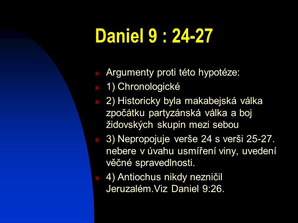 Daniel 9 : 24-27 Argumenty proti této hypotéze: 1) Chronologické