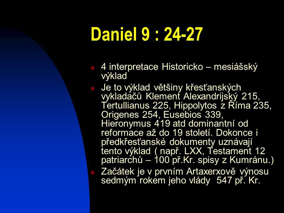 Daniel 9 : 24-27 4 interpretace Historicko – mesiášský výklad
