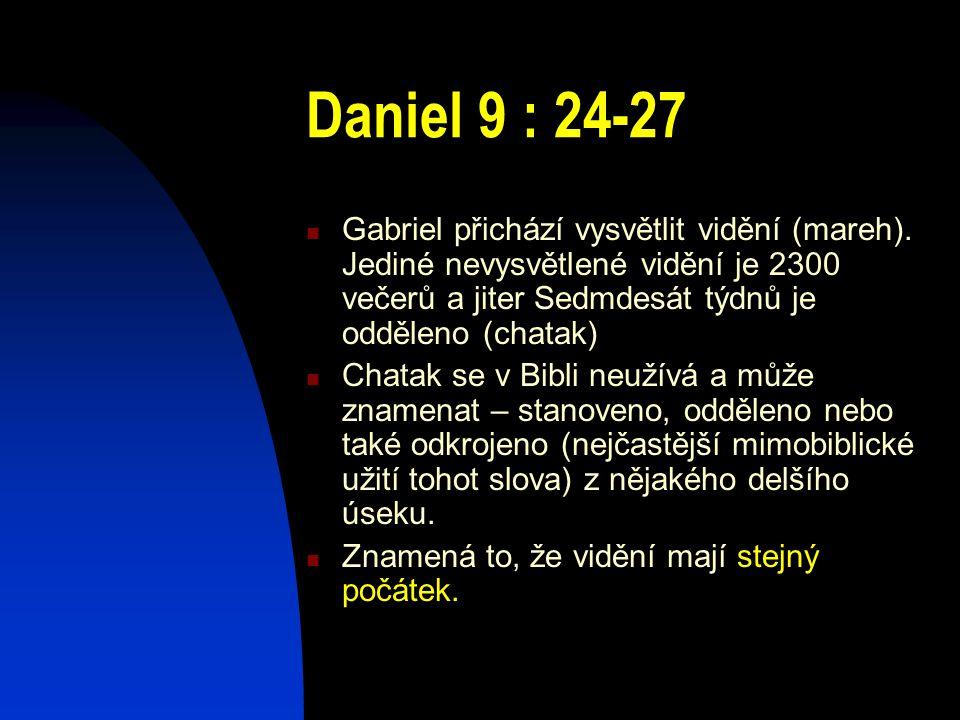 Daniel 9 : 24-27 Gabriel přichází vysvětlit vidění (mareh). Jediné nevysvětlené vidění je 2300 večerů a jiter Sedmdesát týdnů je odděleno (chatak)